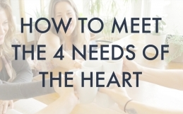 Episode 25- How to Meet the 4 Needs of the Heart
