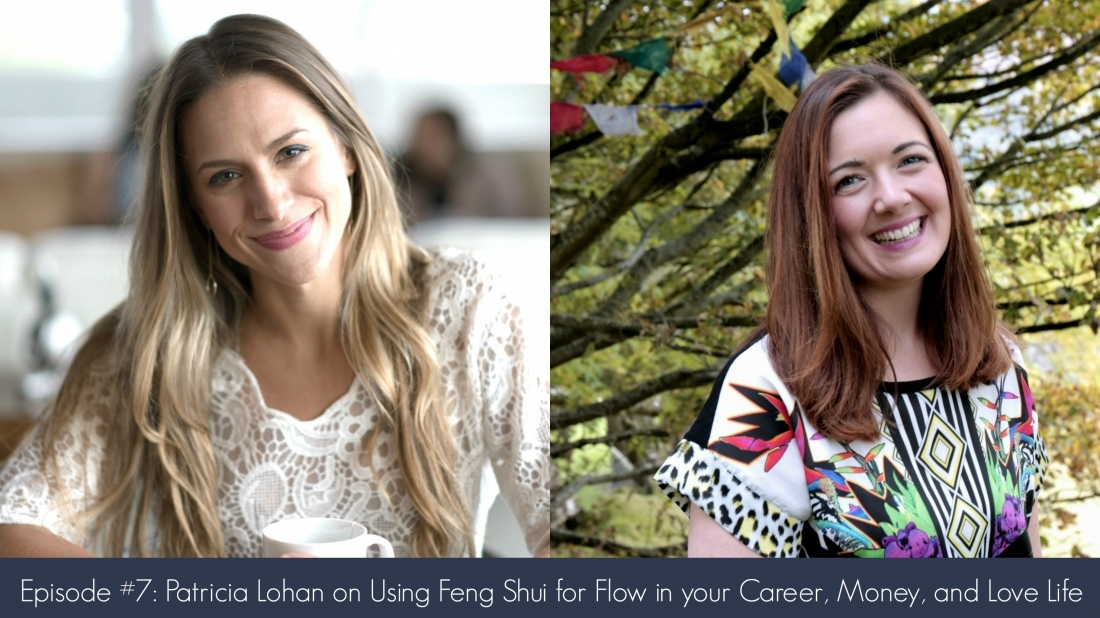 Episode 7– Patricia Lohan on Using Feng Shui for Flow in your Career, Money, and Love Life