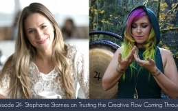 Episode 24- Stephanie Starnes on Trusting the Creative Flow Coming Through